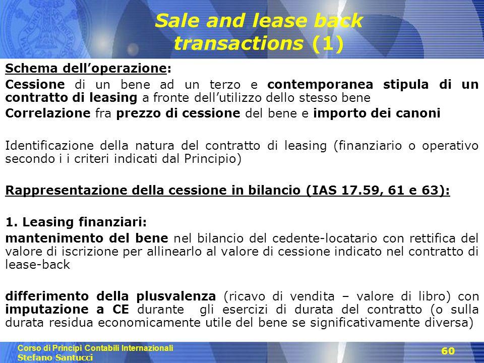 Corso di Principi Contabili Internazionali Stefano Santucci 60 Sale and lease back transactions (1) Schema dell'operazione: Cessione di un bene ad un