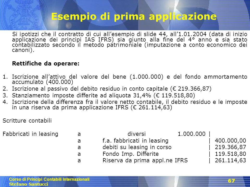 Corso di Principi Contabili Internazionali Stefano Santucci 67 Esempio di prima applicazione Si ipotizzi che il contratto di cui all'esempio di slide