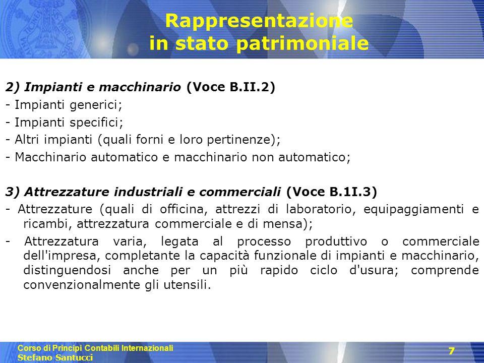 Corso di Principi Contabili Internazionali Stefano Santucci Rappresentazione in stato patrimoniale 2) Impianti e macchinario (Voce B.II.2) -Impianti g