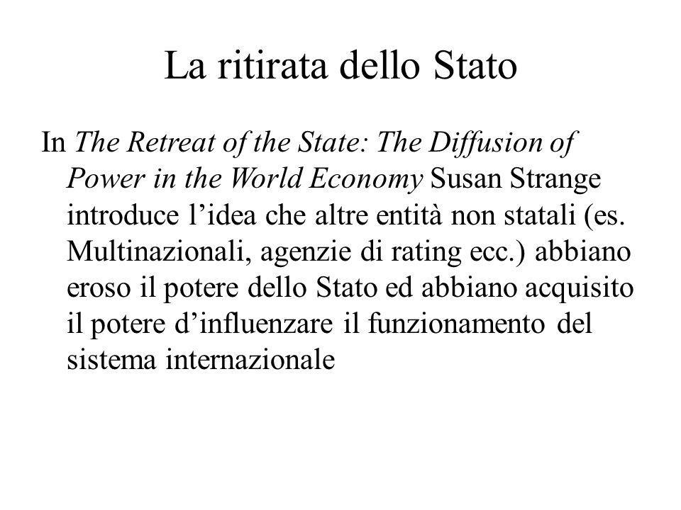 La ritirata dello Stato In The Retreat of the State: The Diffusion of Power in the World Economy Susan Strange introduce l'idea che altre entità non s