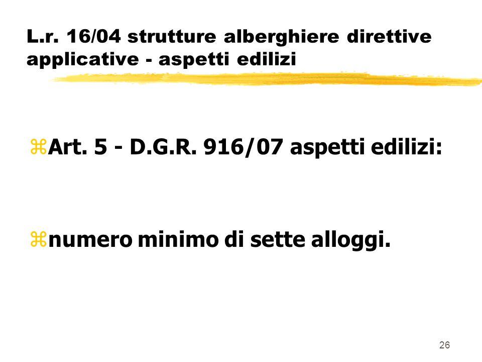 26 L.r. 16/04 strutture alberghiere direttive applicative - aspetti edilizi zArt. 5 - D.G.R. 916/07 aspetti edilizi: znumero minimo di sette alloggi.