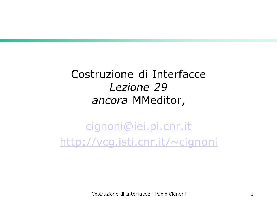 Costruzione di Interfacce - Paolo Cignoni1 Costruzione di Interfacce Lezione 29 ancora MMeditor, cignoni@iei.pi.cnr.it http://vcg.isti.cnr.it/~cignoni