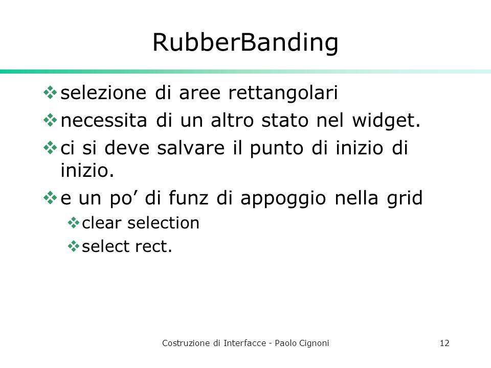 Costruzione di Interfacce - Paolo Cignoni12 RubberBanding  selezione di aree rettangolari  necessita di un altro stato nel widget.