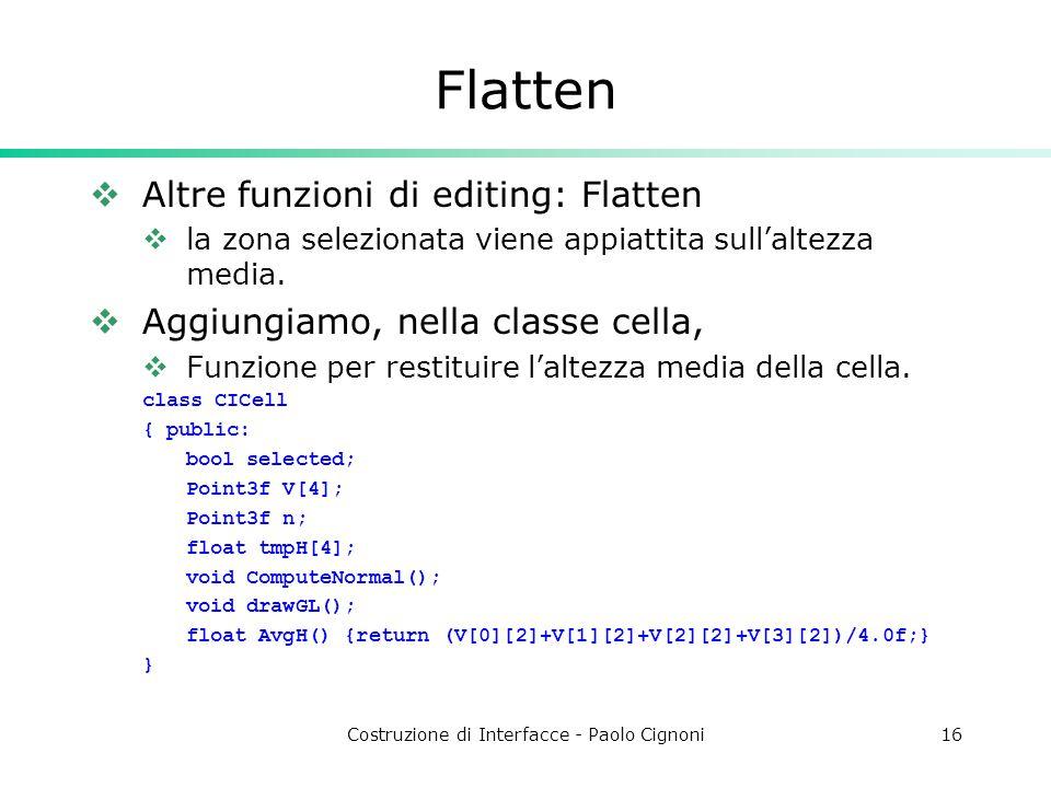 Costruzione di Interfacce - Paolo Cignoni16 Flatten  Altre funzioni di editing: Flatten  la zona selezionata viene appiattita sull'altezza media.