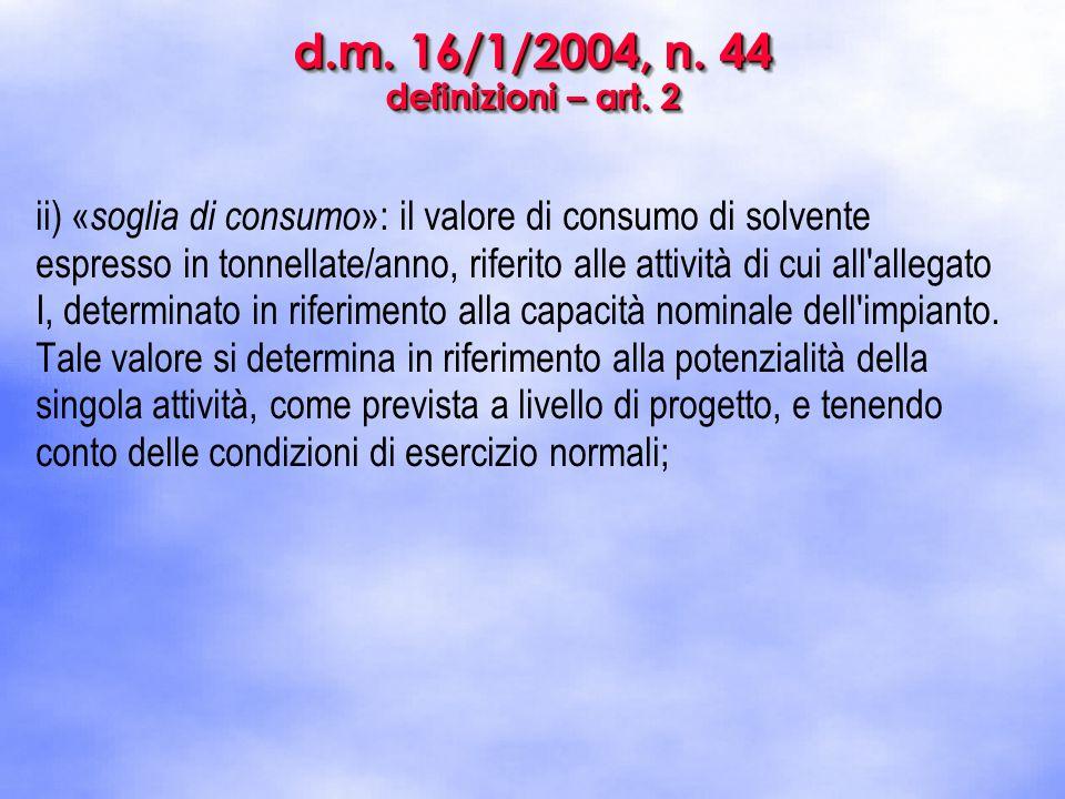 d.m. 16/1/2004, n. 44 definizioni – art. 2 ii) « soglia di consumo »: il valore di consumo di solvente espresso in tonnellate/anno, riferito alle atti