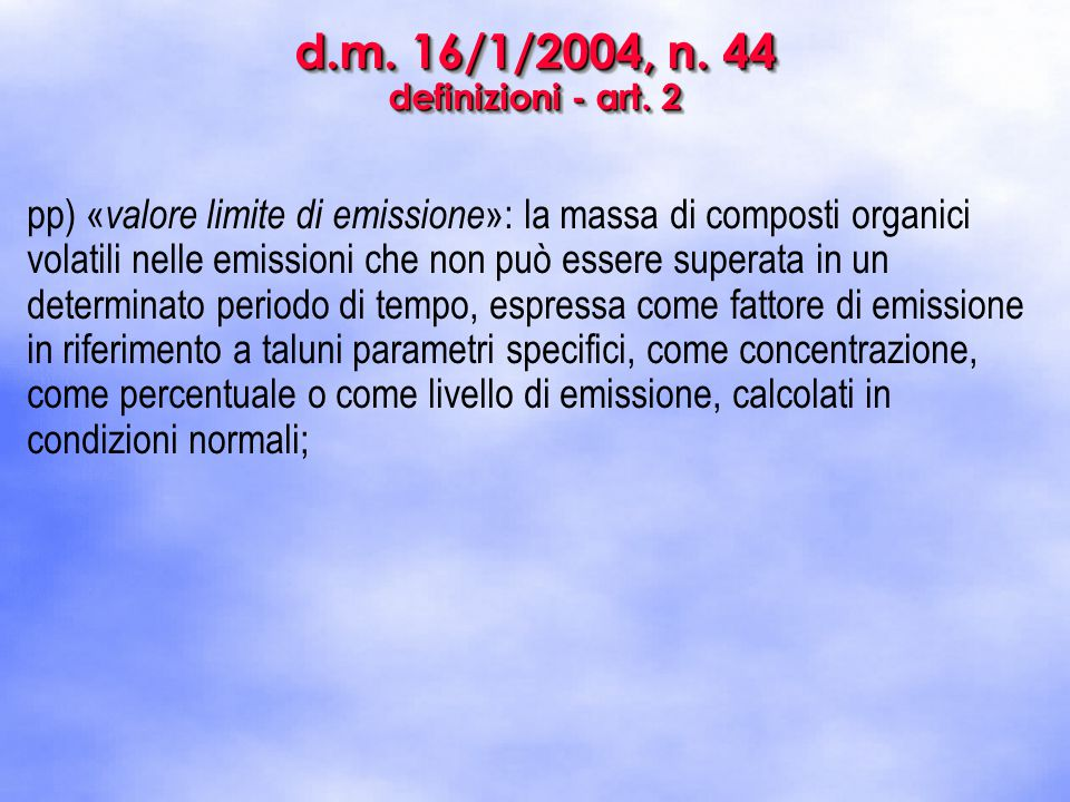 d.m. 16/1/2004, n. 44 definizioni - art. 2 pp) « valore limite di emissione »: la massa di composti organici volatili nelle emissioni che non può esse