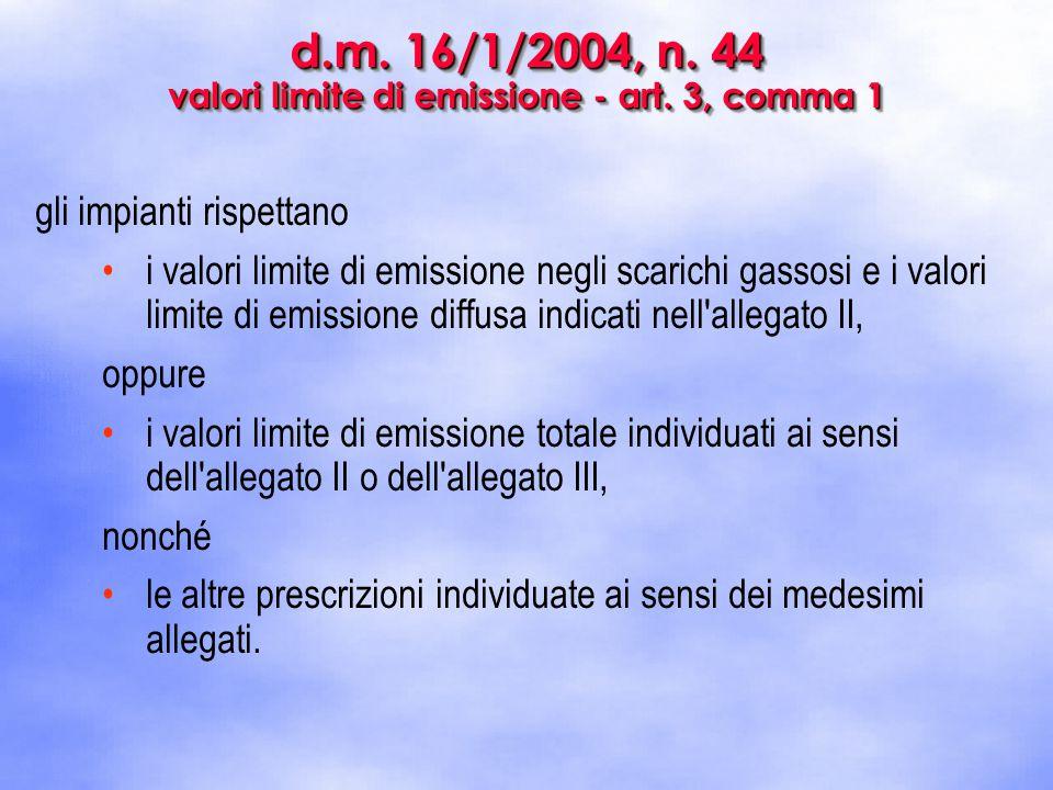 d.m. 16/1/2004, n. 44 valori limite di emissione - art. 3, comma 1 gli impianti rispettano i valori limite di emissione negli scarichi gassosi e i val