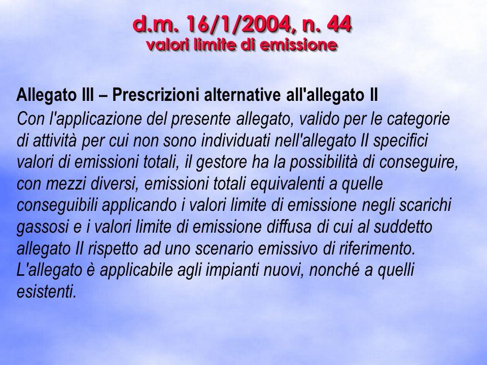 d.m. 16/1/2004, n. 44 valori limite di emissione Allegato III – Prescrizioni alternative all'allegato II Con l'applicazione del presente allegato, val