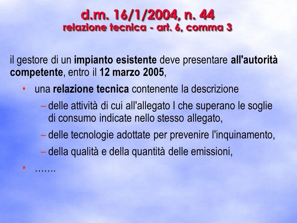 d.m. 16/1/2004, n. 44 relazione tecnica - art. 6, comma 3 il gestore di un impianto esistente deve presentare all'autorità competente, entro il 12 mar
