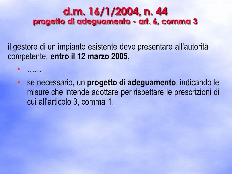 d.m. 16/1/2004, n. 44 progetto di adeguamento - art. 6, comma 3 il gestore di un impianto esistente deve presentare all'autorità competente, entro il