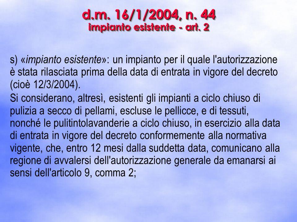 d.m. 16/1/2004, n. 44 impianto esistente - art. 2 s) « impianto esistente »: un impianto per il quale l'autorizzazione è stata rilasciata prima della