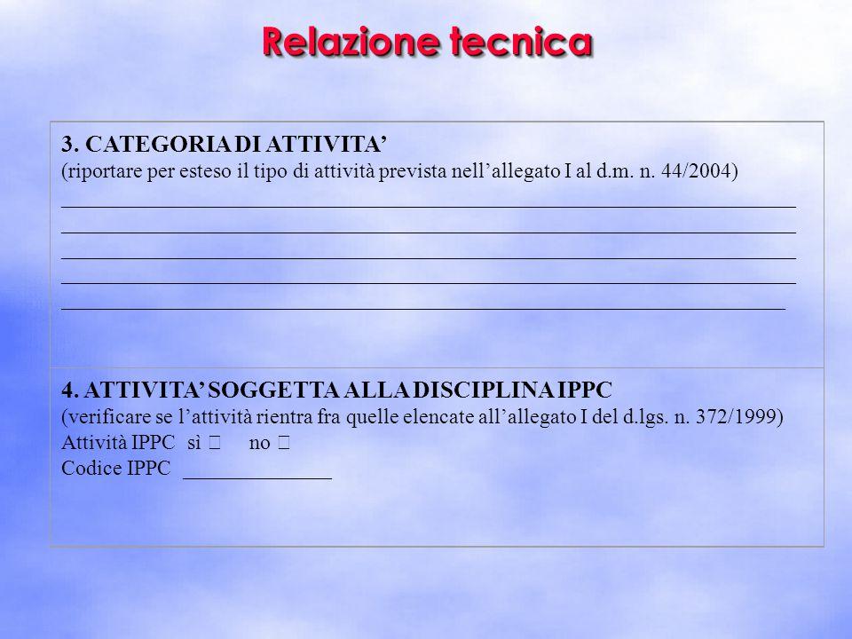 Relazione tecnica 3. CATEGORIA DI ATTIVITA' (riportare per esteso il tipo di attività prevista nell'allegato I al d.m. n. 44/2004) ___________________