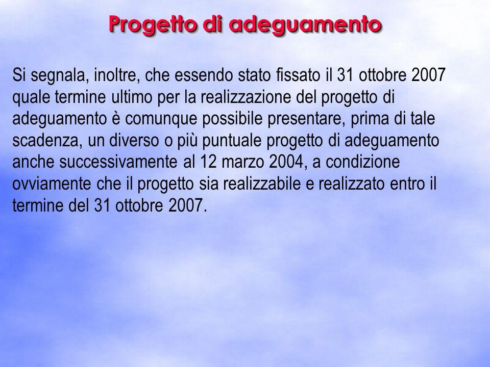 Si segnala, inoltre, che essendo stato fissato il 31 ottobre 2007 quale termine ultimo per la realizzazione del progetto di adeguamento è comunque pos