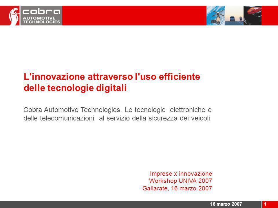 116 marzo 2007 L innovazione attraverso l uso efficiente delle tecnologie digitali Cobra Automotive Technologies.