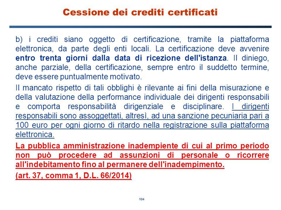 104 Cessione dei crediti certificati b) i crediti siano oggetto di certificazione, tramite la piattaforma elettronica, da parte degli enti locali. La