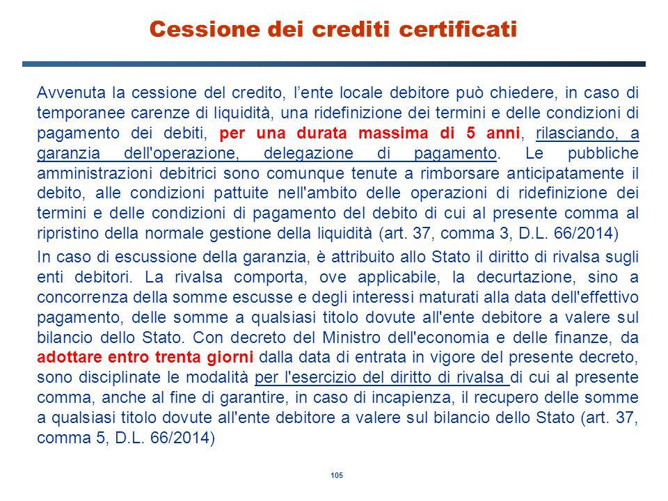 105 Cessione dei crediti certificati Avvenuta la cessione del credito, l'ente locale debitore può chiedere, in caso di temporanee carenze di liquidità