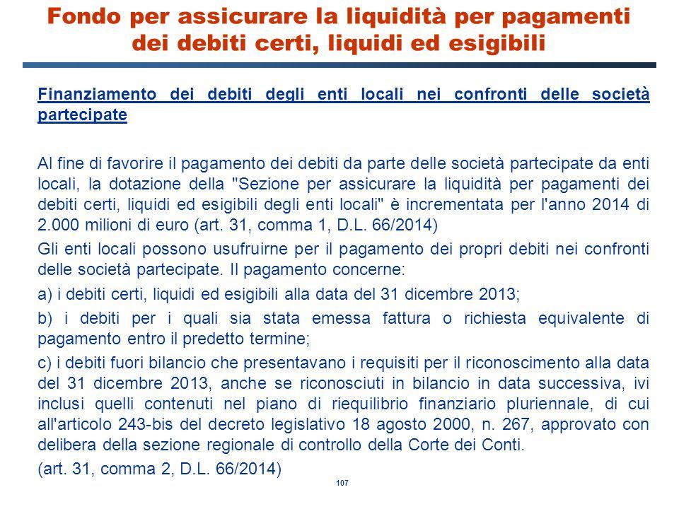 107 Fondo per assicurare la liquidità per pagamenti dei debiti certi, liquidi ed esigibili Finanziamento dei debiti degli enti locali nei confronti de
