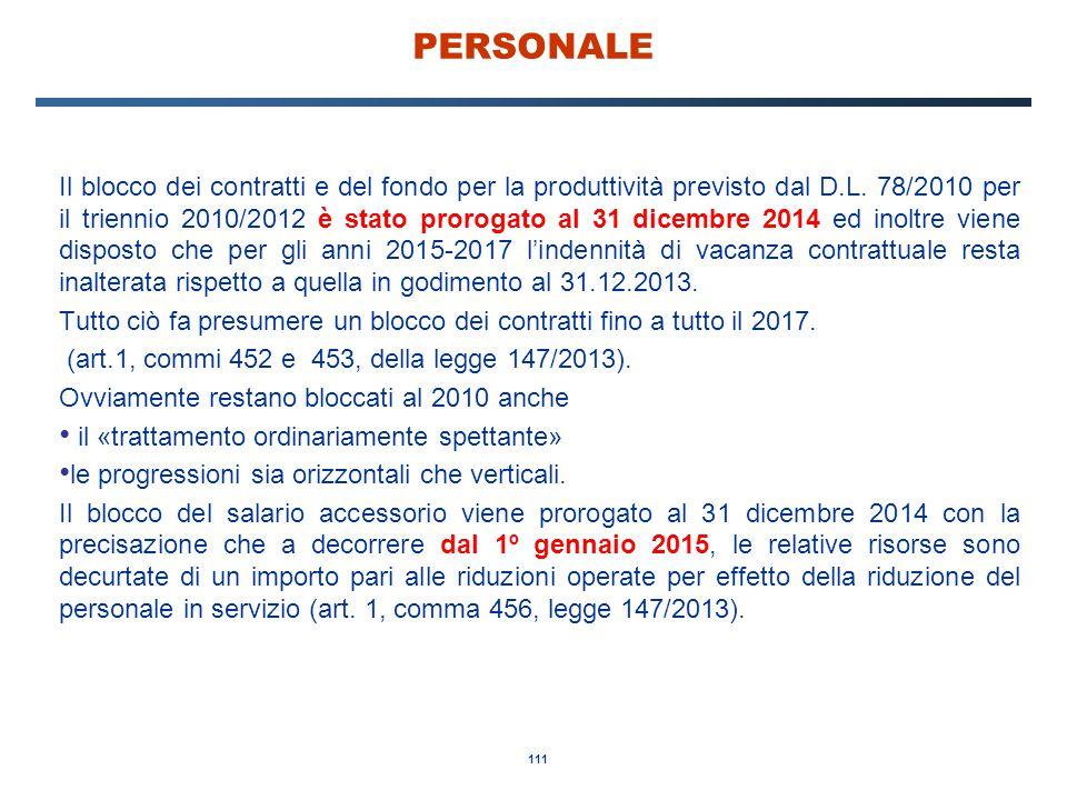 111 PERSONALE Il blocco dei contratti e del fondo per la produttività previsto dal D.L. 78/2010 per il triennio 2010/2012 è stato prorogato al 31 dice