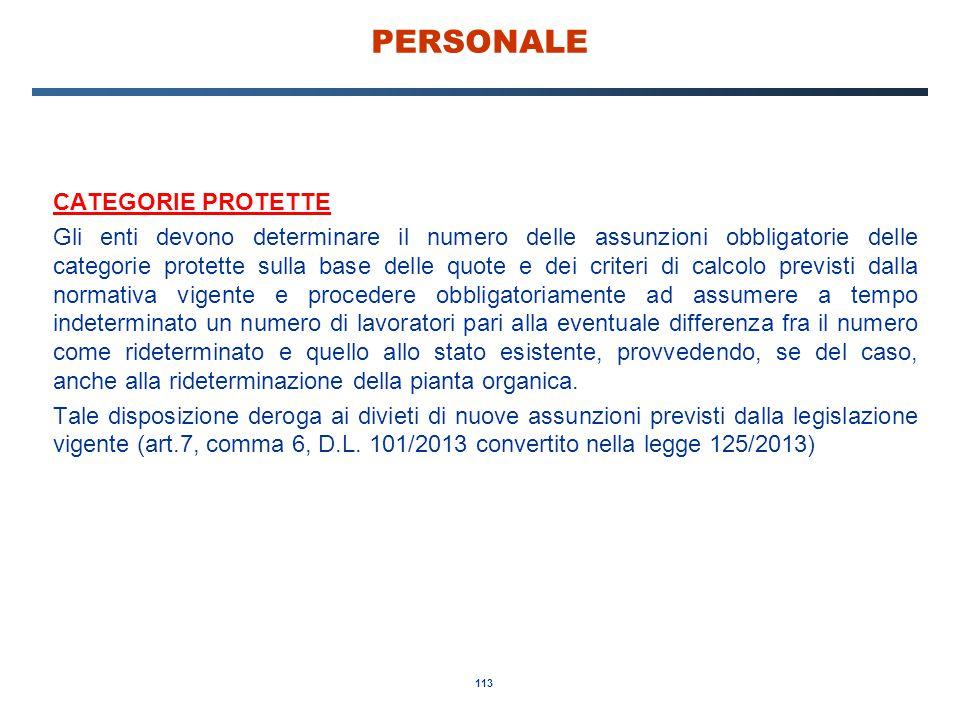 113 PERSONALE CATEGORIE PROTETTE Gli enti devono determinare il numero delle assunzioni obbligatorie delle categorie protette sulla base delle quote e