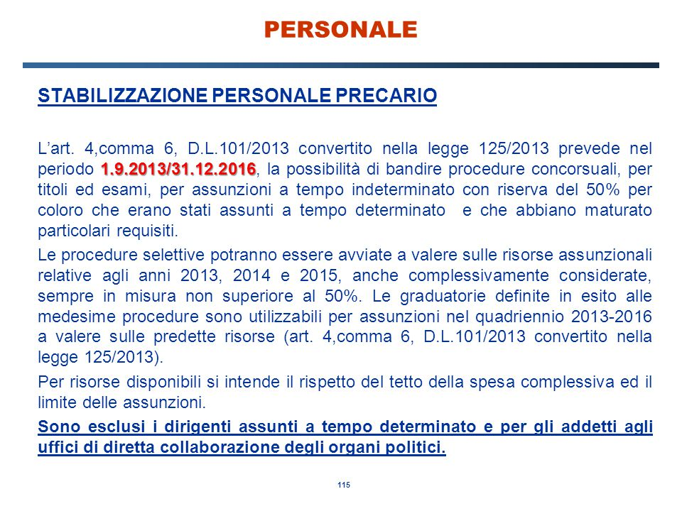 115 PERSONALE STABILIZZAZIONE PERSONALE PRECARIO 1.9.2013/31.12.2016 L'art. 4,comma 6, D.L.101/2013 convertito nella legge 125/2013 prevede nel period