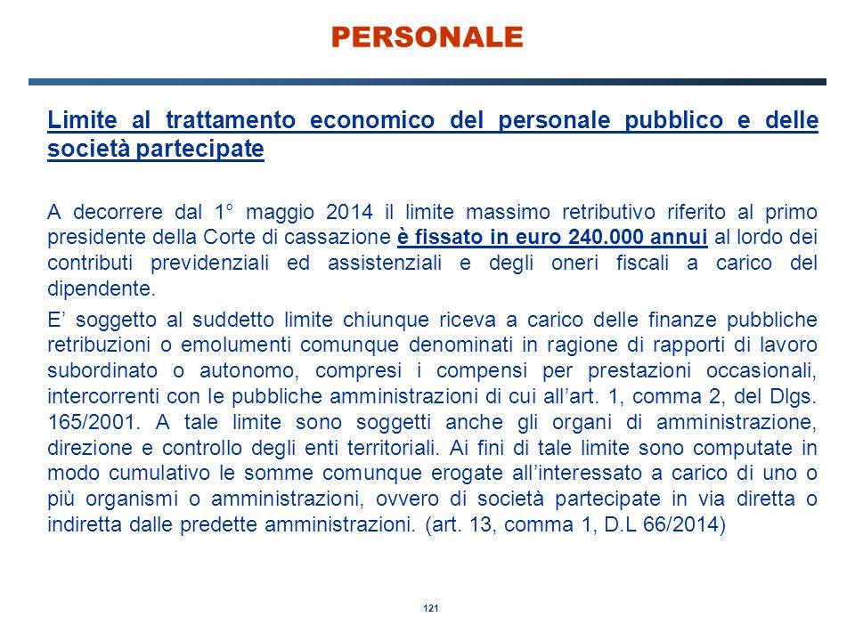 121 PERSONALE Limite al trattamento economico del personale pubblico e delle società partecipate A decorrere dal 1° maggio 2014 il limite massimo retr