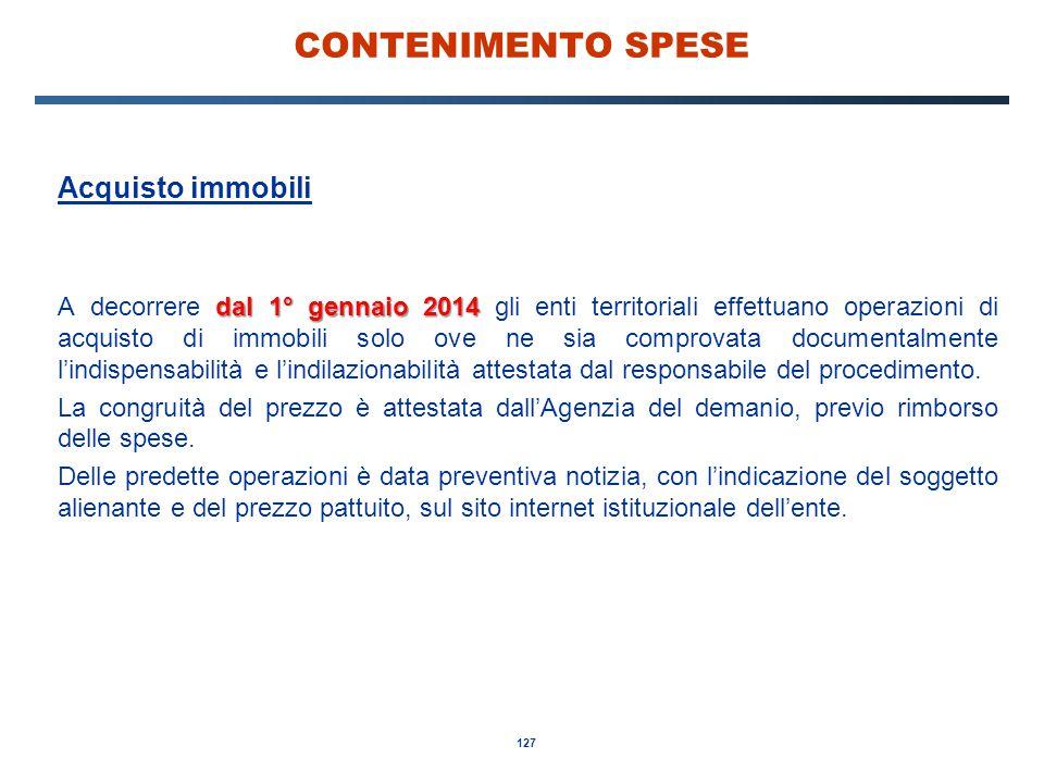 127 CONTENIMENTO SPESE Acquisto immobili dal 1° gennaio 2014 A decorrere dal 1° gennaio 2014 gli enti territoriali effettuano operazioni di acquisto d