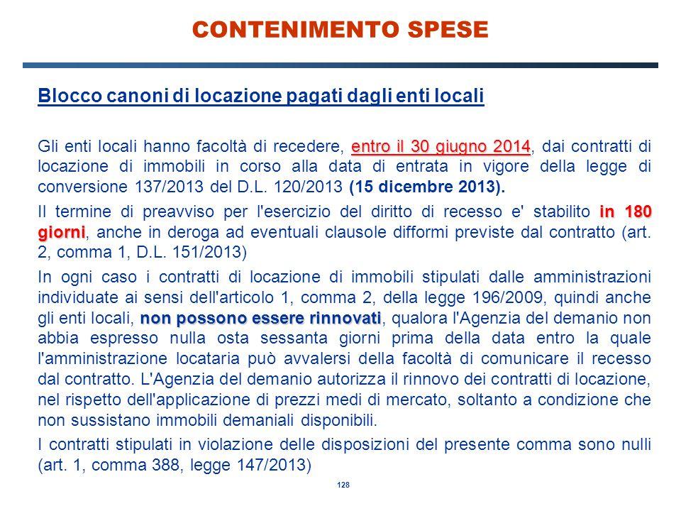 128 CONTENIMENTO SPESE Blocco canoni di locazione pagati dagli enti locali entro il 30 giugno 2014 Gli enti locali hanno facoltà di recedere, entro il