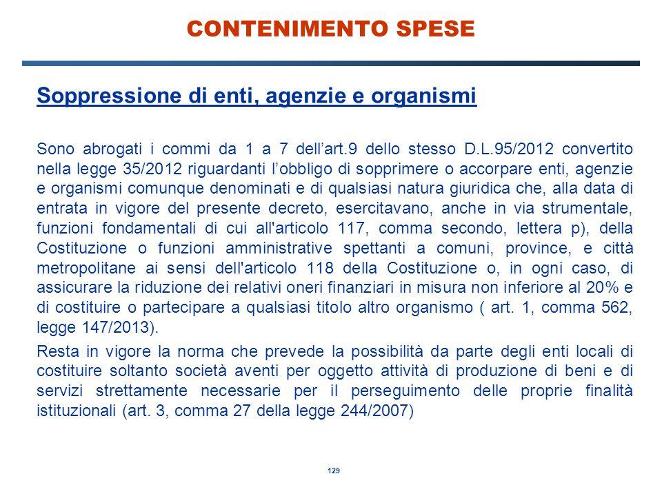 129 CONTENIMENTO SPESE Soppressione di enti, agenzie e organismi Sono abrogati i commi da 1 a 7 dell'art.9 dello stesso D.L.95/2012 convertito nella l