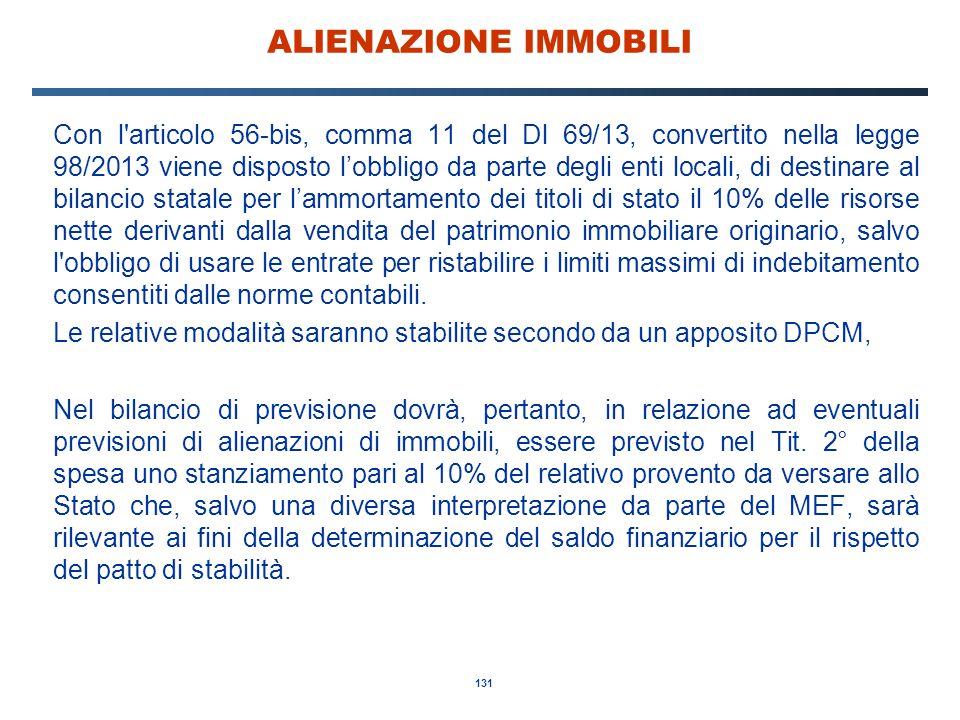 131 ALIENAZIONE IMMOBILI Con l'articolo 56-bis, comma 11 del Dl 69/13, convertito nella legge 98/2013 viene disposto l'obbligo da parte degli enti loc