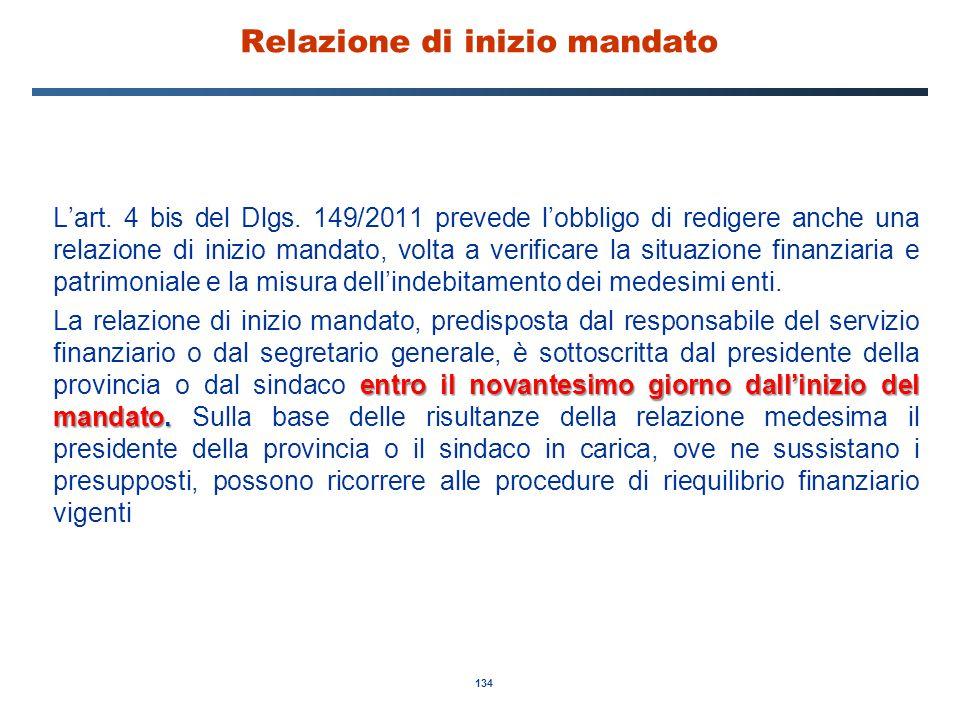 134 Relazione di inizio mandato L'art. 4 bis del Dlgs. 149/2011 prevede l'obbligo di redigere anche una relazione di inizio mandato, volta a verificar