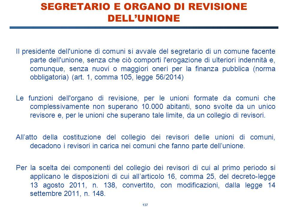 137 SEGRETARIO E ORGANO DI REVISIONE DELL'UNIONE Il presidente dell'unione di comuni si avvale del segretario di un comune facente parte dell'unione,