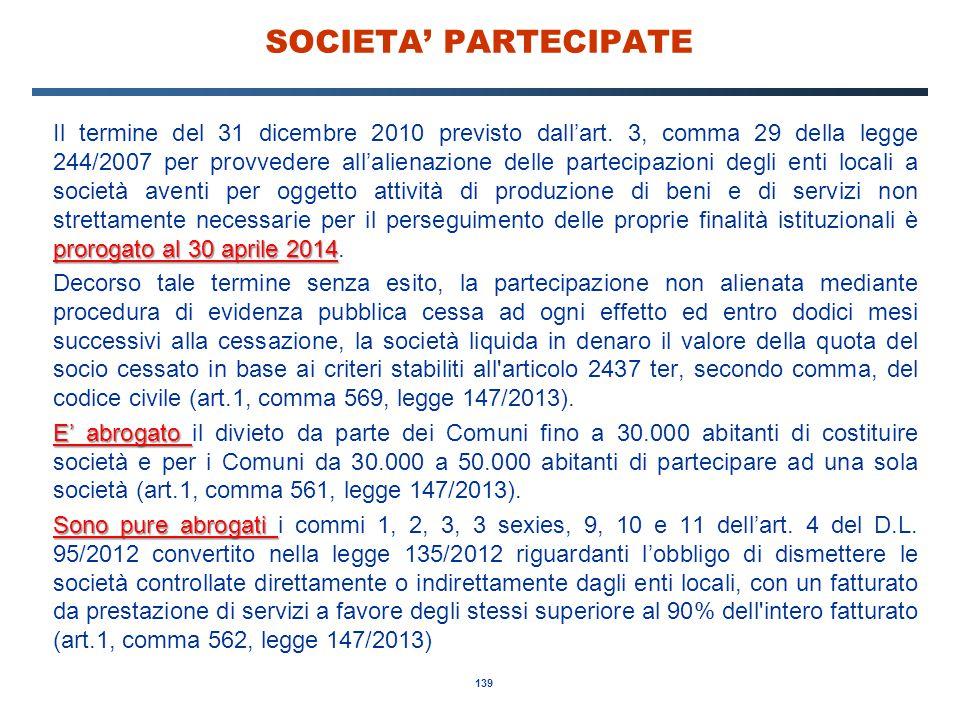 139 SOCIETA' PARTECIPATE prorogato al 30 aprile 2014 Il termine del 31 dicembre 2010 previsto dall'art. 3, comma 29 della legge 244/2007 per provveder