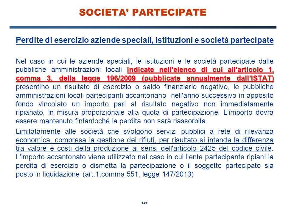 143 SOCIETA' PARTECIPATE Perdite di esercizio aziende speciali, istituzioni e società partecipate indicate nell'elenco di cui all'articolo 1, comma 3,