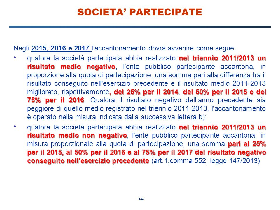 144 SOCIETA' PARTECIPATE Negli 2015, 2016 e 2017 l'accantonamento dovrà avvenire come segue: nel triennio 2011/2013 un risultato medio negativo, del 2