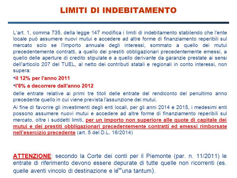 146 LIMITI DI INDEBITAMENTO L'art. 1, comma 735, della legge 147 modifica i limiti di indebitamento stabilendo che l'ente locale può assumere nuovi mu