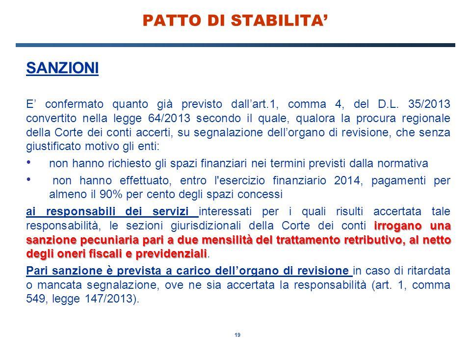 19 PATTO DI STABILITA' SANZIONI E' confermato quanto già previsto dall'art.1, comma 4, del D.L. 35/2013 convertito nella legge 64/2013 secondo il qual