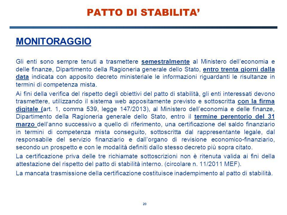 20 PATTO DI STABILITA' MONITORAGGIO Gli enti sono sempre tenuti a trasmettere semestralmente al Ministero dell'economia e delle finanze, Dipartimento