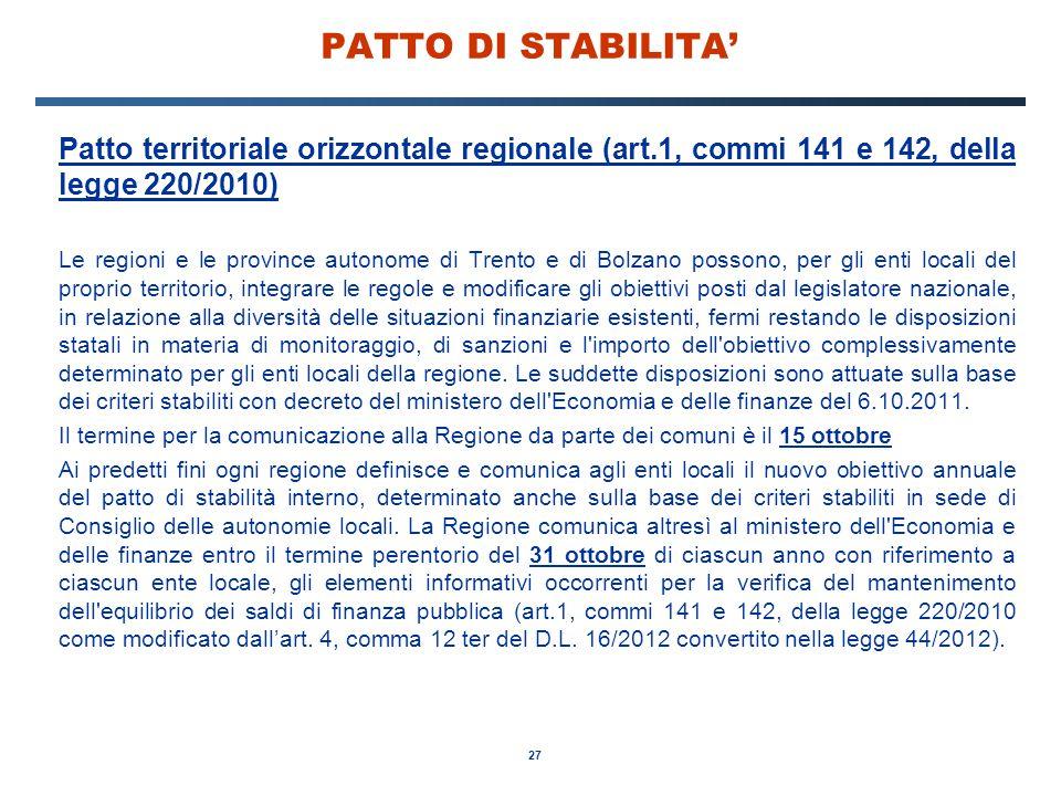 27 PATTO DI STABILITA' Patto territoriale orizzontale regionale (art.1, commi 141 e 142, della legge 220/2010) Le regioni e le province autonome di Tr