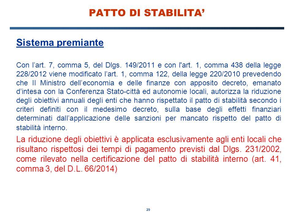 29 PATTO DI STABILITA' Sistema premiante Con l'art. 7, comma 5, del Dlgs. 149/2011 e con l'art. 1, comma 438 della legge 228/2012 viene modificato l'a