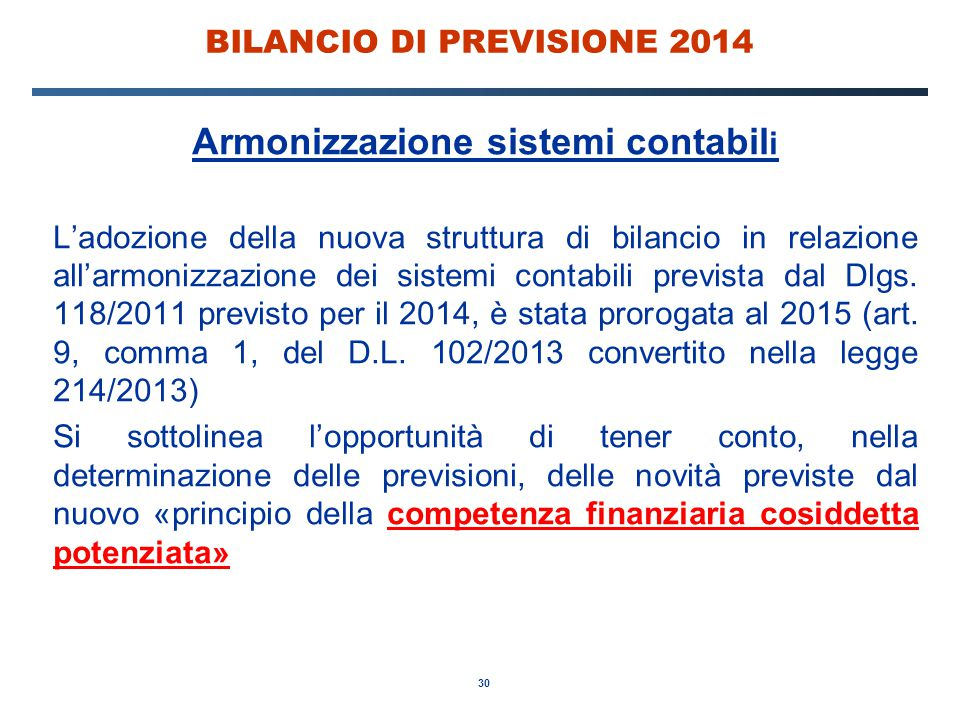 30 BILANCIO DI PREVISIONE 2014 Armonizzazione sistemi contabil i L'adozione della nuova struttura di bilancio in relazione all'armonizzazione dei sist