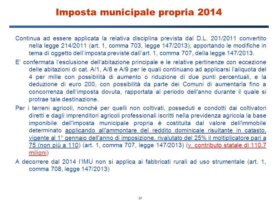 37 Imposta municipale propria 2014 Continua ad essere applicata la relativa disciplina prevista dal D.L. 201/2011 convertito nella legge 214/2011 (art