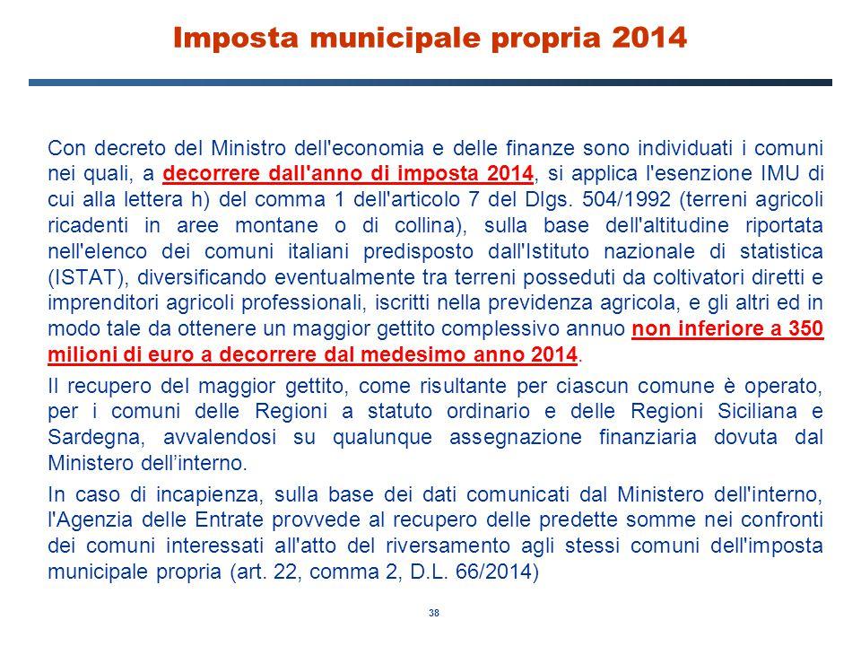 38 Imposta municipale propria 2014 Con decreto del Ministro dell'economia e delle finanze sono individuati i comuni nei quali, a decorrere dall'anno d