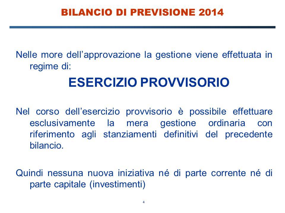 4 BILANCIO DI PREVISIONE 2014 Nelle more dell'approvazione la gestione viene effettuata in regime di: ESERCIZIO PROVVISORIO Nel corso dell'esercizio p