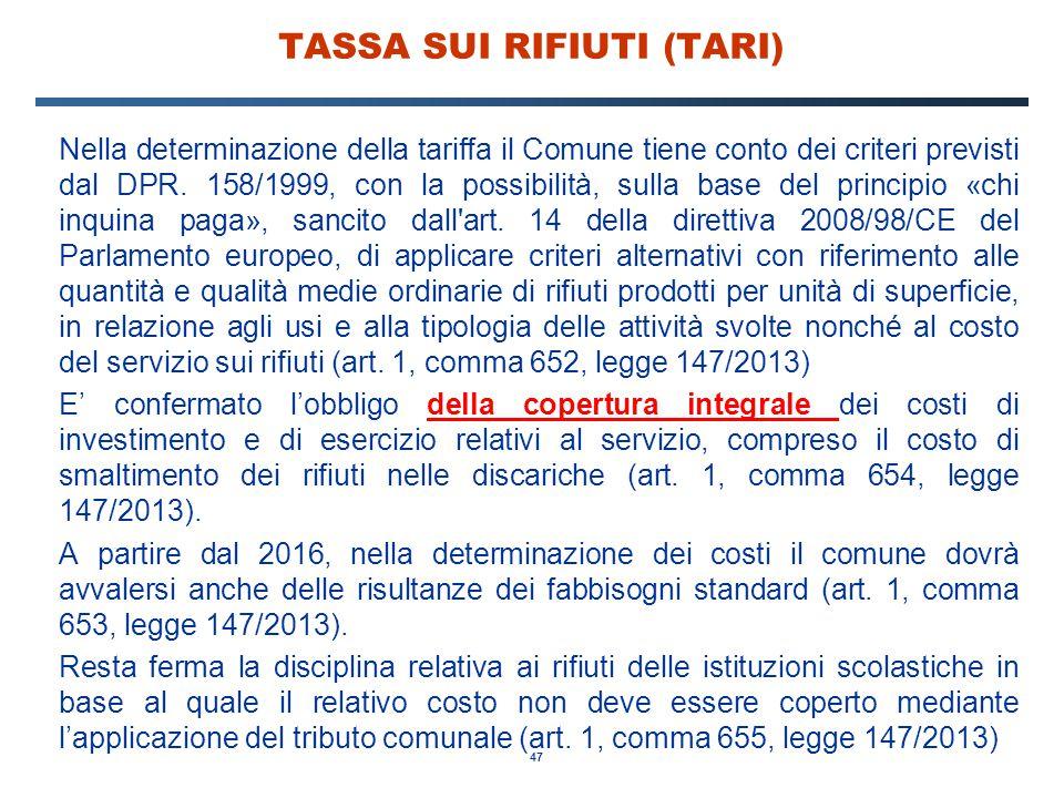 47 TASSA SUI RIFIUTI (TARI) Nella determinazione della tariffa il Comune tiene conto dei criteri previsti dal DPR. 158/1999, con la possibilità, sulla