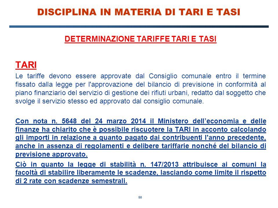 50 DISCIPLINA IN MATERIA DI TARI E TASI DETERMINAZIONE TARIFFE TARI E TASI TARI Le tariffe devono essere approvate dal Consiglio comunale entro il ter