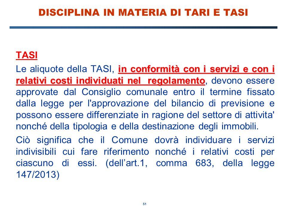 51 DISCIPLINA IN MATERIA DI TARI E TASI TASI in conformità con i servizi e con i relativi costi individuati nel regolamento Le aliquote della TASI, in