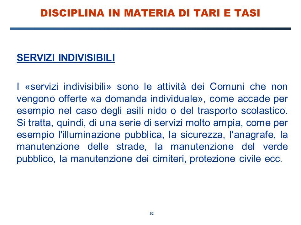 52 DISCIPLINA IN MATERIA DI TARI E TASI SERVIZI INDIVISIBILI I «servizi indivisibili» sono le attività dei Comuni che non vengono offerte «a domanda i