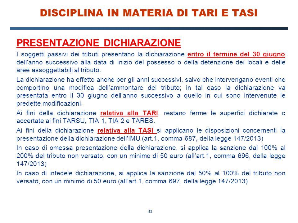 53 DISCIPLINA IN MATERIA DI TARI E TASI PRESENTAZIONE DICHIARAZIONE I soggetti passivi dei tributi presentano la dichiarazione entro il termine del 30