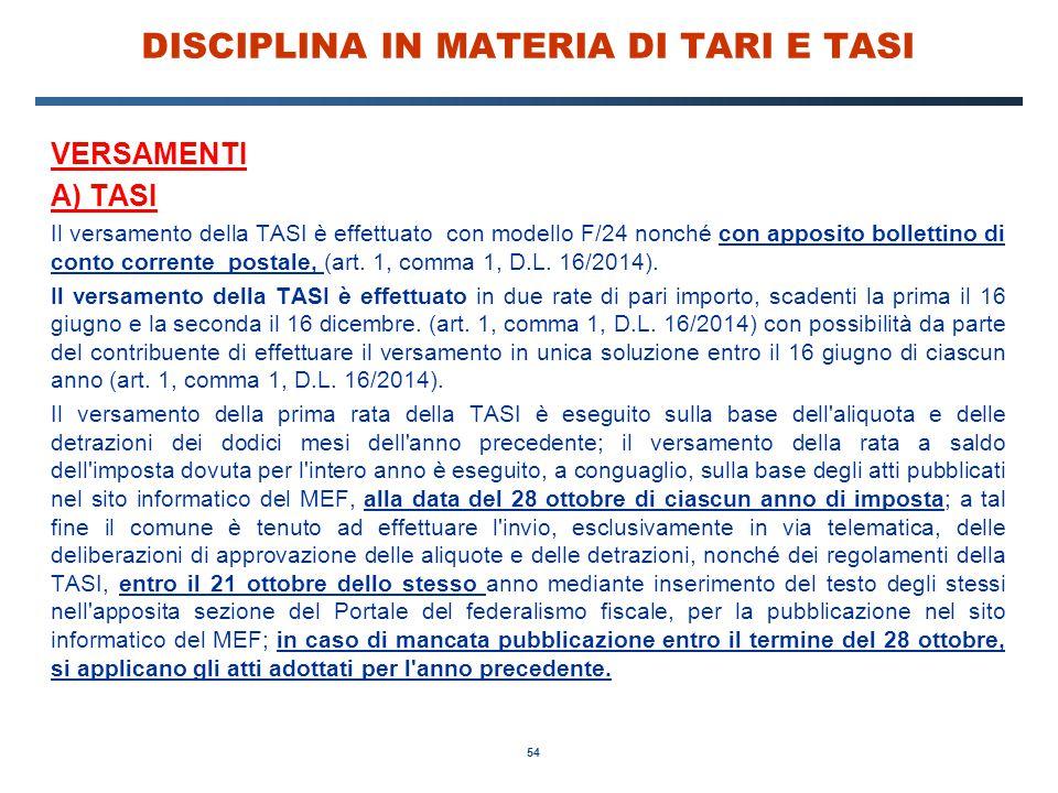 54 DISCIPLINA IN MATERIA DI TARI E TASI VERSAMENTI A) TASI Il versamento della TASI è effettuato con modello F/24 nonché con apposito bollettino di co