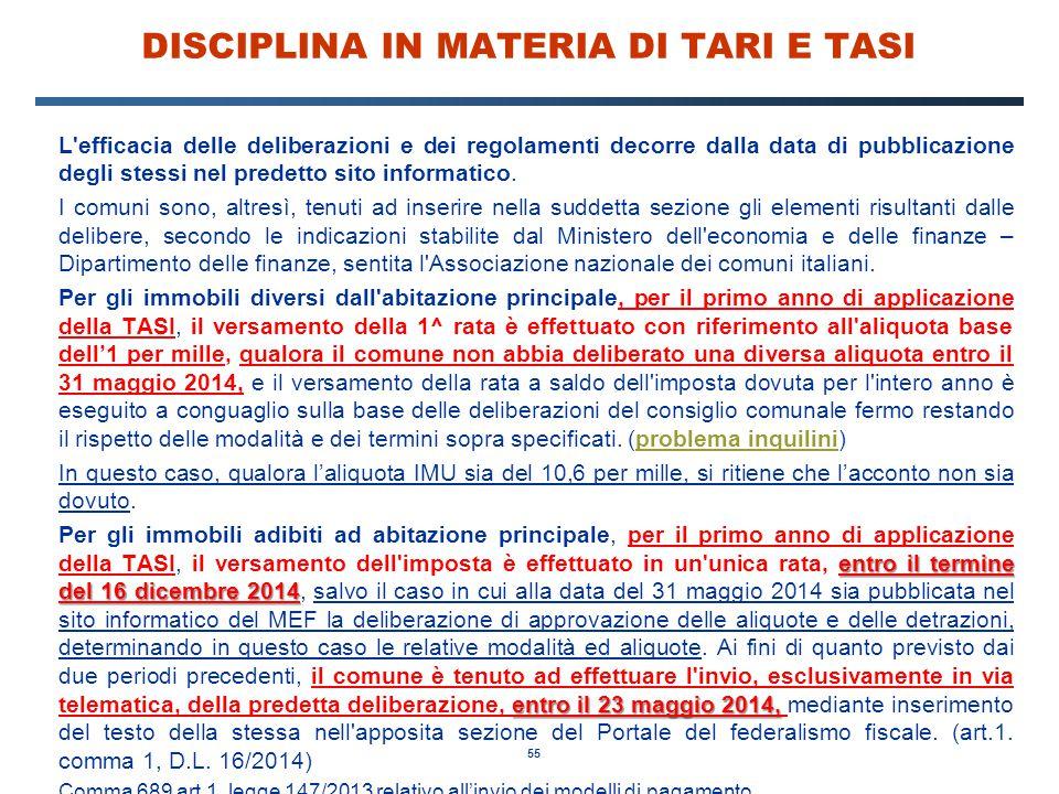 55 DISCIPLINA IN MATERIA DI TARI E TASI L'efficacia delle deliberazioni e dei regolamenti decorre dalla data di pubblicazione degli stessi nel predett